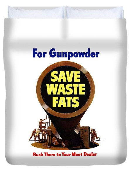 For Gunpowder Save Waste Fats Duvet Cover by War Is Hell Store