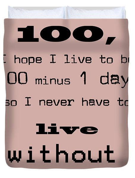 If You Live To Be 100 Duvet Cover by Nomad Art And  Design