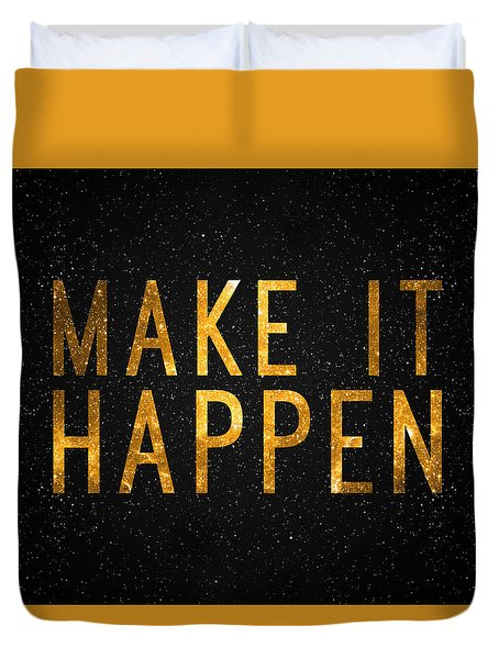 Make It Happen Duvet Cover by Taylan Apukovska