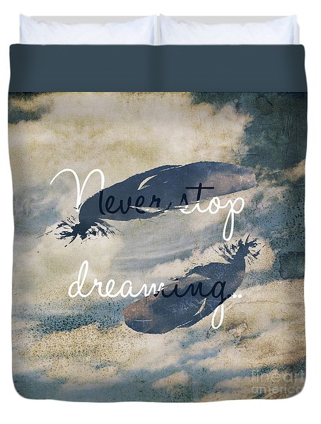 Never Stop Dreaming Motivational Quote Duvet Cover by Sophie McAulay