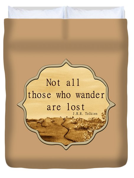 Not All Those Who Wander Are Lost Duvet Cover by Anastasiya Malakhova