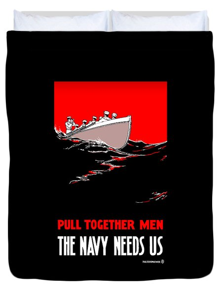 Pull Together Men - The Navy Needs Us Duvet Cover by War Is Hell Store