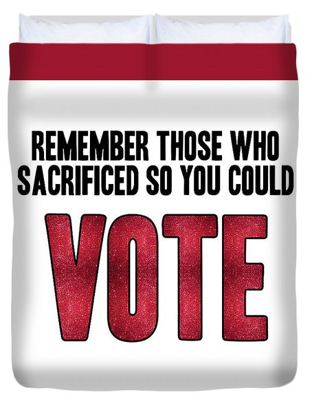 Remember Those Who Sacrificed So You Could Vote Duvet Cover by Liesl Marelli