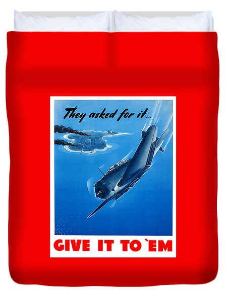 They Asked For It Give It To 'em Duvet Cover by War Is Hell Store