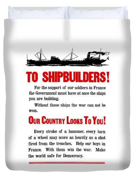 To Shipbuilders - Our Country Looks To You Duvet Cover by War Is Hell Store