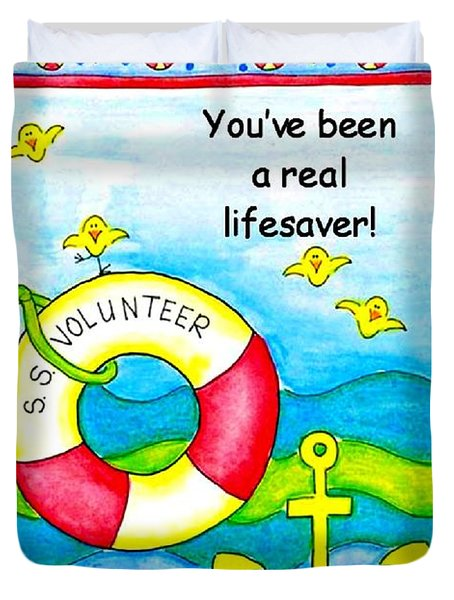 You Have Been A Real Lifesaver Duvet Cover by Karon Melillo DeVega