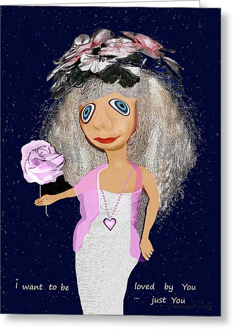 417 - I Want To Be Loved By You Just You  Greeting Card by Irmgard Schoendorf Welch