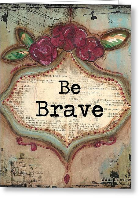 Brave Mixed Media Greeting Cards -  Be Brave Greeting Card by Shawn Petite