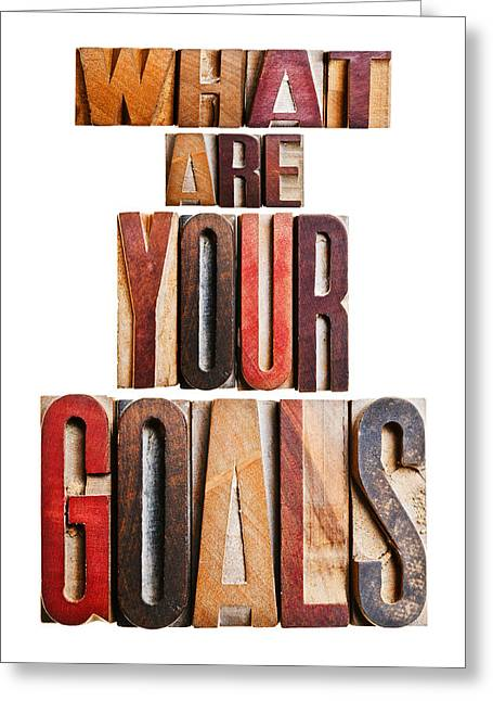 Positive-attitude Greeting Cards -  What Are Your Goals Greeting Card by Donald  Erickson