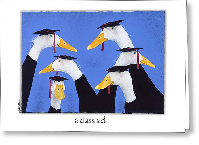A Class Act... Greeting Card by Will Bullas