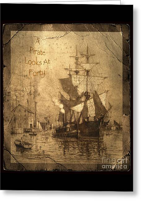 Tattered Greeting Cards - A Pirate Looks At Forty Greeting Card by John Stephens