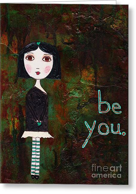 Burton Mixed Media Greeting Cards - Be You Greeting Card by Beth Morey