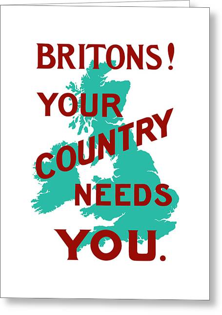 British Mixed Media Greeting Cards - Britons Your Country Needs You Greeting Card by War Is Hell Store