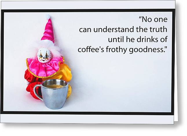 Jester Greeting Cards - Coffee and Truth Greeting Card by Sharon Cummings