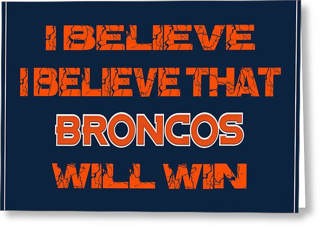 Broncos Greeting Cards - Denver Broncos I Believe Greeting Card by Joe Hamilton