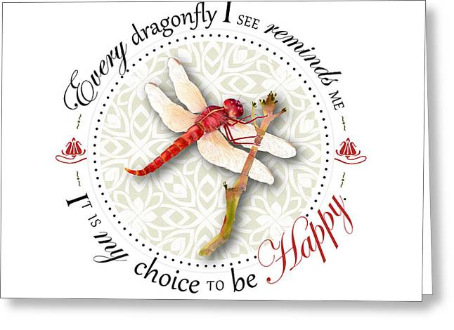 Dragonflies Greeting Cards - Every dragonfly I see reminds me it is my choice to be happy. Greeting Card by Amy Kirkpatrick