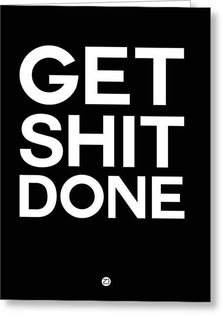 Got Greeting Cards - Get Shit Done Poster Black and White Greeting Card by Naxart Studio