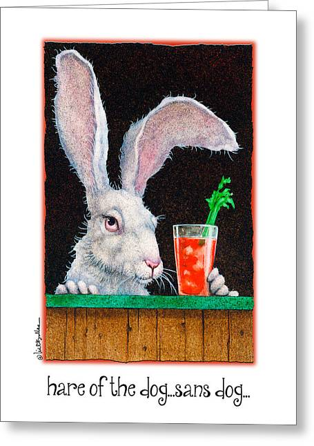 Hare Greeting Cards - Hare Of The Dog...sans Dog... Greeting Card by Will Bullas