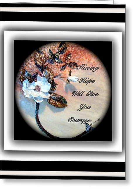 Etc. Paintings Greeting Cards - Having Hope Will Give you Courage Greeting Card by Mary Grabill