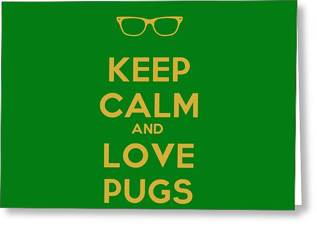 Keep Calm Paintings Greeting Cards - Keep Calm And Love Pugs Greeting Card by Celestial Images