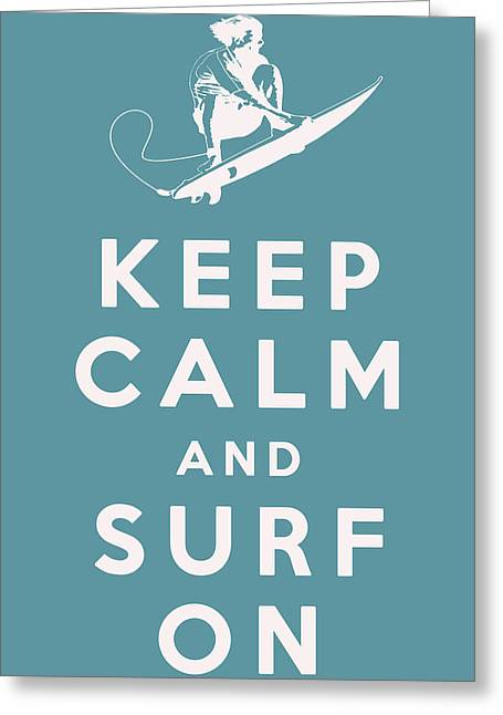 Surfer Art Greeting Cards - Keep Calm and Surf On Greeting Card by Nomad Art And  Design