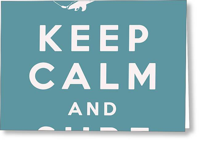 Keep Calm and Surf On Greeting Card by Nomad Art And  Design