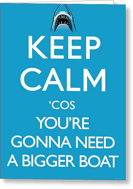 White Shark Greeting Cards - Keep calm cos youre gonna need a bigger boat Greeting Card by IKONOGRAPHI Art and Design