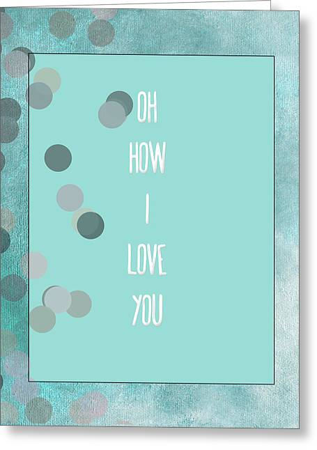 First Love Greeting Cards - Oh How I Love You Greeting Card by Bonnie Bruno