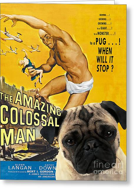 Pug Posters Greeting Cards - Pug Art - The Amazing Colossal Man Greeting Card by Sandra Sij