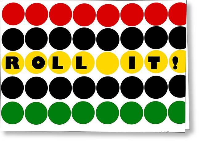Cannibus Greeting Cards - Roll It  Greeting Card by Angela Trent