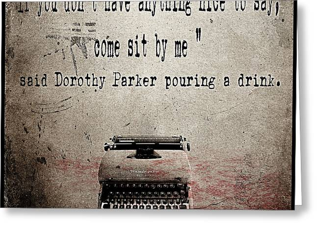 Famous Women Greeting Cards - Said Dorothy Parker Greeting Card by Cinema Photography