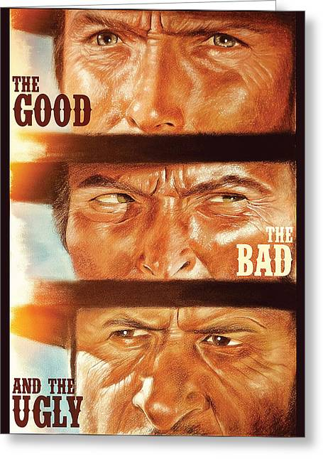 The Good The Bad Greeting Cards - The good the bad and the ugly Greeting Card by Atish Banerjee
