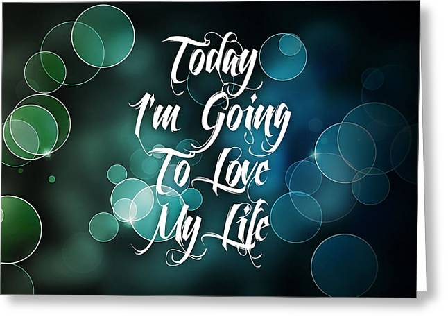 Inspiration Greeting Cards - Today Im Going To Love My LIfe Greeting Card by Marvin Blaine