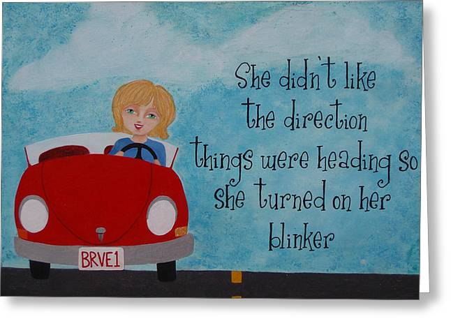 Turned On Her Blinker Greeting Card by Brandy Gerber