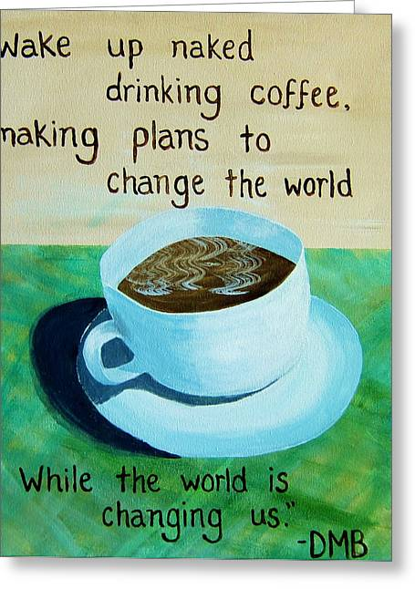11x14 Dmb Coffee Greeting Card by Michelle Eshleman
