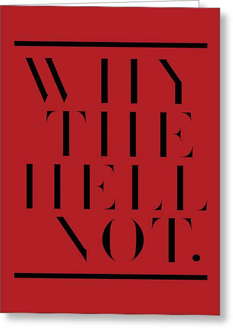 Big Greeting Cards - Why The Hell Not. Greeting Card by Andres Carbo
