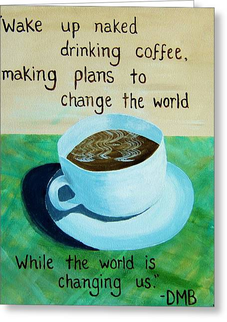 Coffee Drinking Paintings Greeting Cards - 18x24 DMB Coffee Cup Greeting Card by Michelle Eshleman
