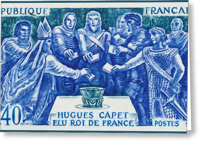 Voted Images Greeting Cards - 1967 Hugues Capet ELECTED KING OF FRANCE Greeting Card by Lanjee Chee