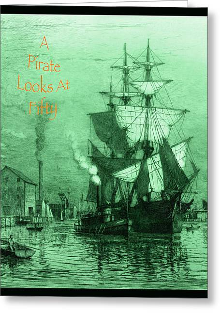Boats At Dock Greeting Cards - A Pirate Looks At Fifty Greeting Card by John Stephens