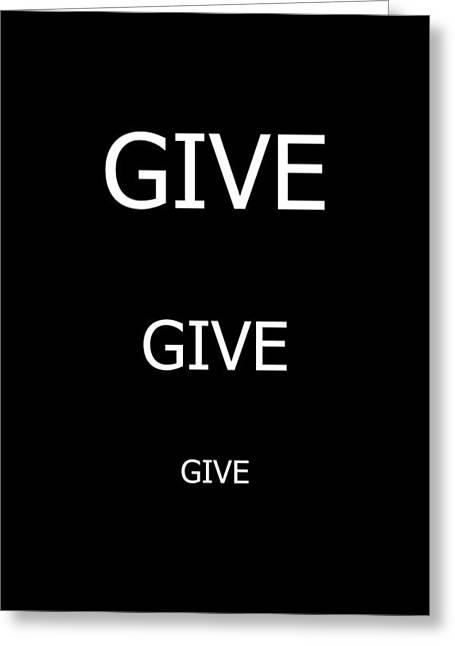 Verb Greeting Cards - Give Give Give Greeting Card by Deprise Brescia