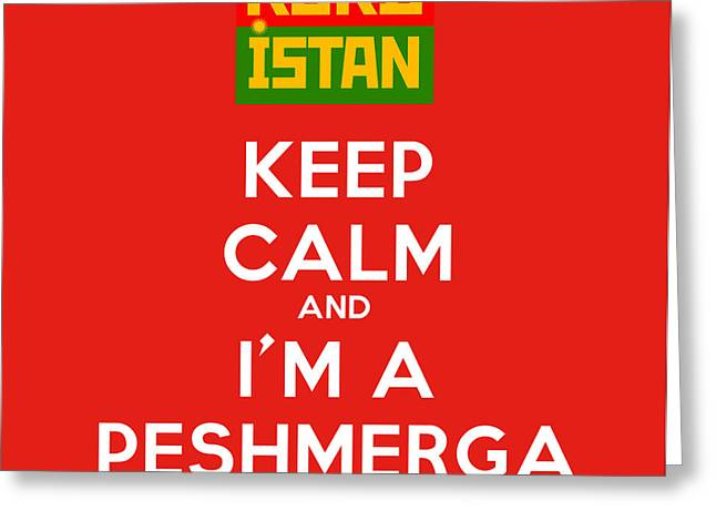 Keep Calm Paintings Greeting Cards - Keep Calm And I m A Peshmerga Greeting Card by Celestial Images