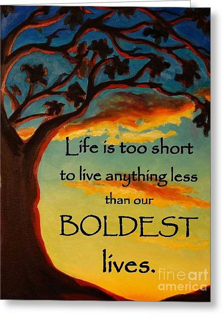 Personal-growth Greeting Cards - Live Your Boldest Life Greeting Card by Janet McDonald
