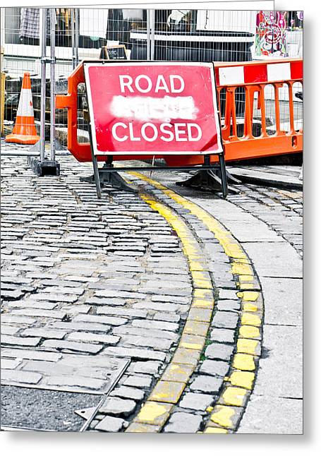 Diversion Greeting Cards - Road closed Greeting Card by Tom Gowanlock
