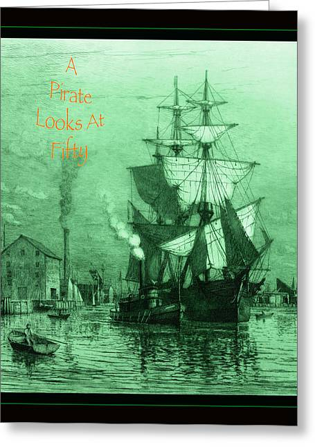 Recently Sold -  - Schooner Greeting Cards - A Pirate Looks At Fifty Greeting Card by John Stephens