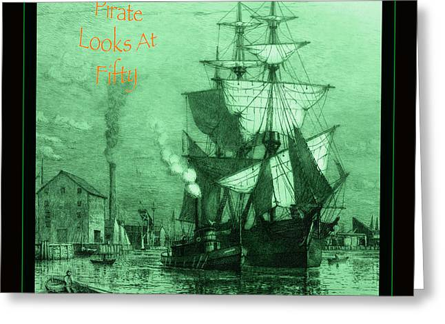 Masts Greeting Cards - A Pirate Looks At Fifty Greeting Card by John Stephens