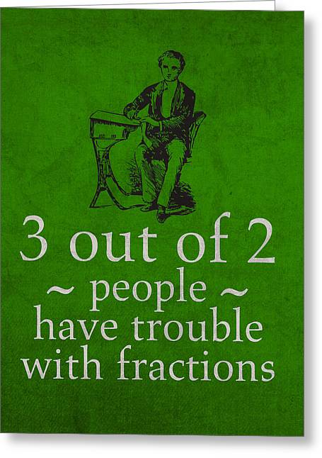 Had Greeting Cards - 3 out of 2 People Have Trouble with Fractions Humor Poster Greeting Card by Design Turnpike