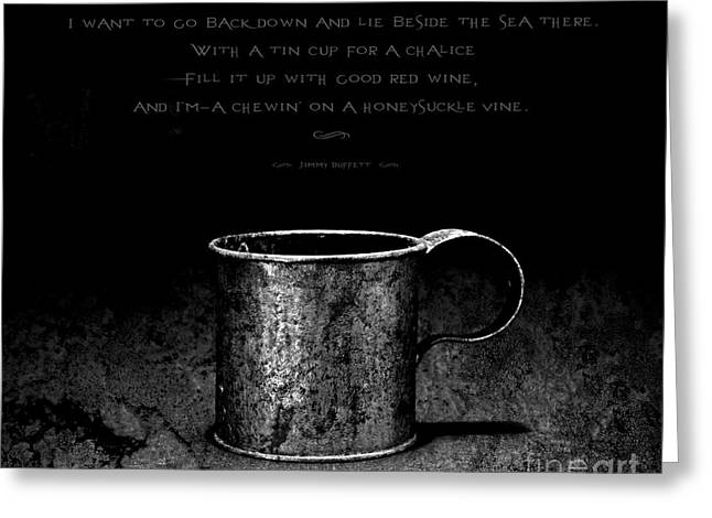 Grail Greeting Cards - Tin Cup Chalice Lyrics Greeting Card by John Stephens