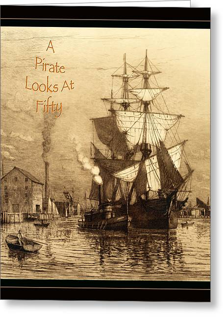 Pirate Ship Greeting Cards - A Pirate Looks At Fifty Greeting Card by John Stephens