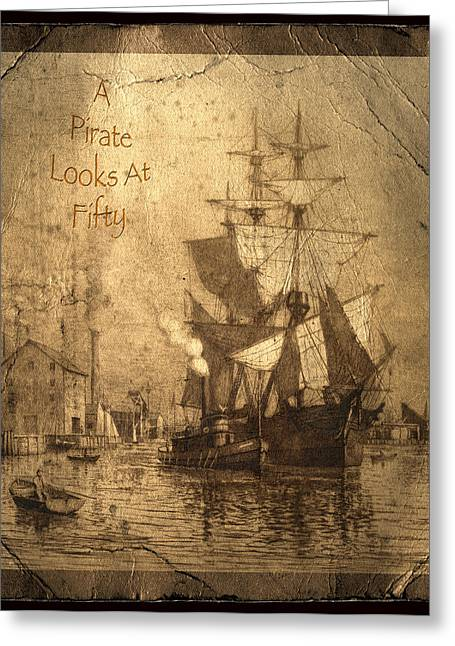 Boats At The Dock Greeting Cards - A Pirate Looks At Fifty Greeting Card by John Stephens