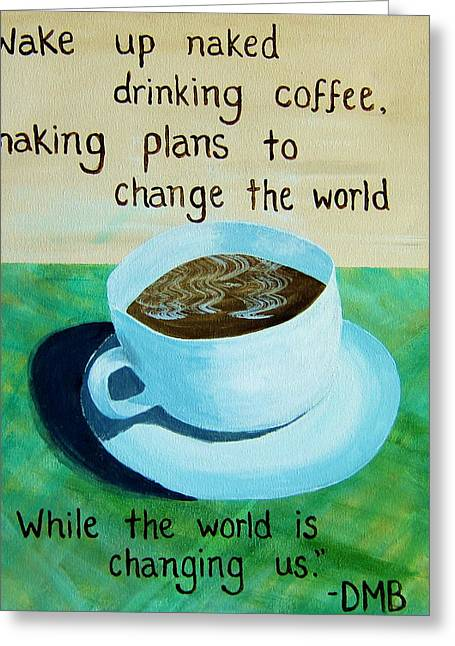 World Pastels Greeting Cards - 8x10 DMB Coffee Art Greeting Card by Michelle Eshleman
